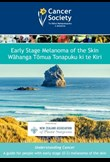 Early stage melanoma: a guide for people with early stage (0-2) melanoma of the skin