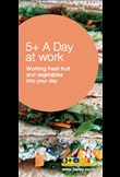 5+ A day at work: Working fresh fruit and vegetables into your day