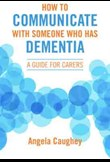 How to communicate with someone who has dementia:  A guide for carers