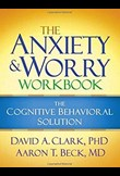 The anxiety and worry workbook – The cognitive behavioural solution